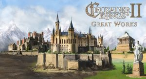 Great Works Update Now Available for Crusader Kings II