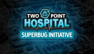 The Superbug Initiative Mode Announced for Two Point Hospital