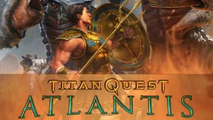 Atlantis Expansion Now Available for Titan Quest, Adds New Campaign and Endless Challenge Mode