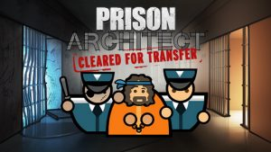 Prison Architect Free Expansion Cleared for Transfer, Announced for PC, Launches May 14