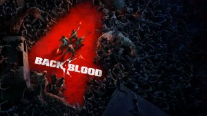 Back 4 Blood Launches June 22, 2021; Debut Trailer and Gameplay