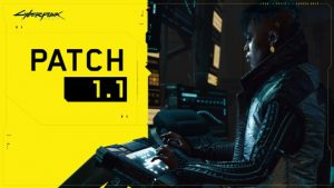 Cyberpunk 2077 Patch 1.1 Available Now