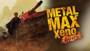 Metal Max Xeno: Reborn Heads West in 2022